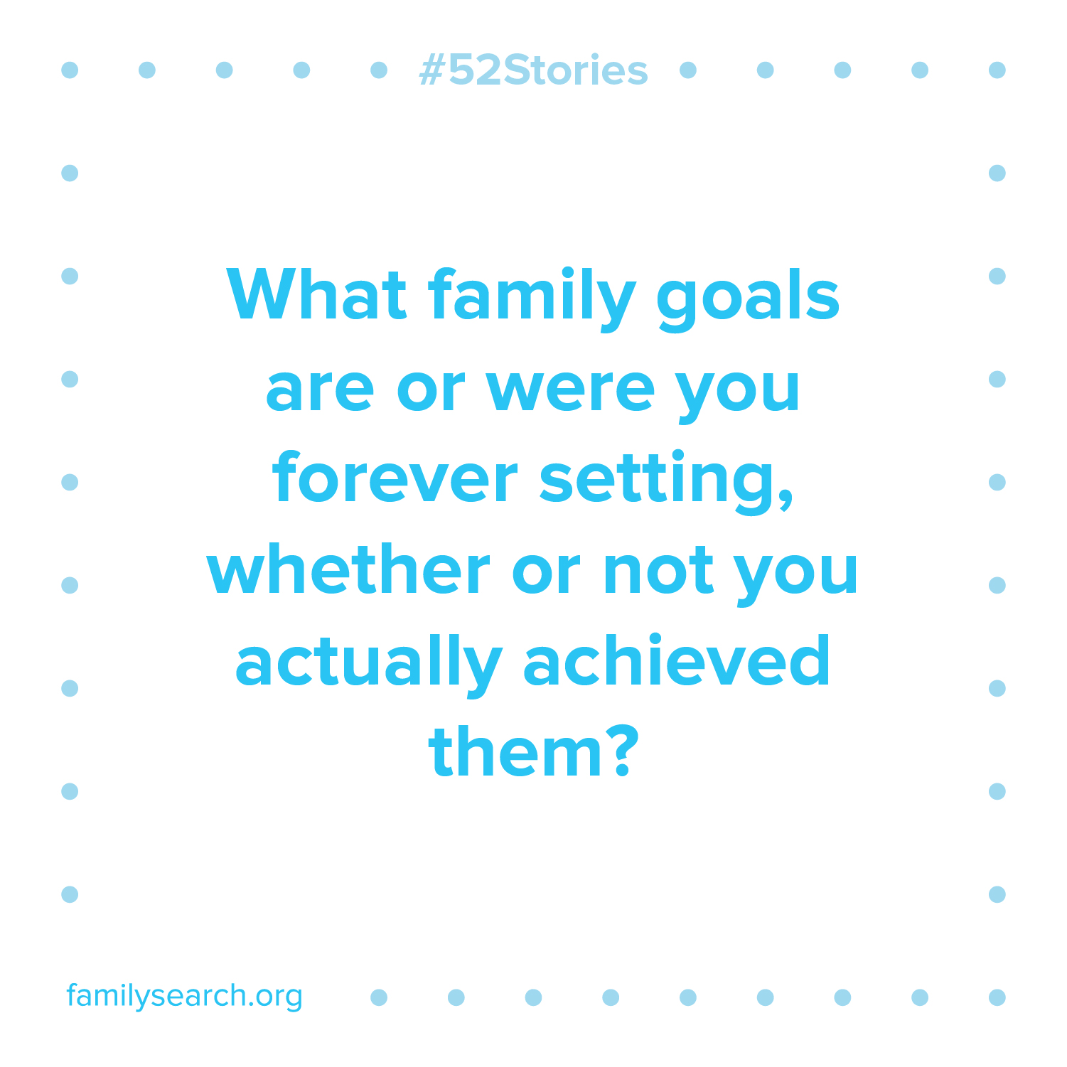 Answer one question per week as part of the #52stories project from FamilySearch.