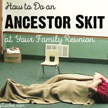 Perform ancestor skits at your next family reunion to bring family stories to life.