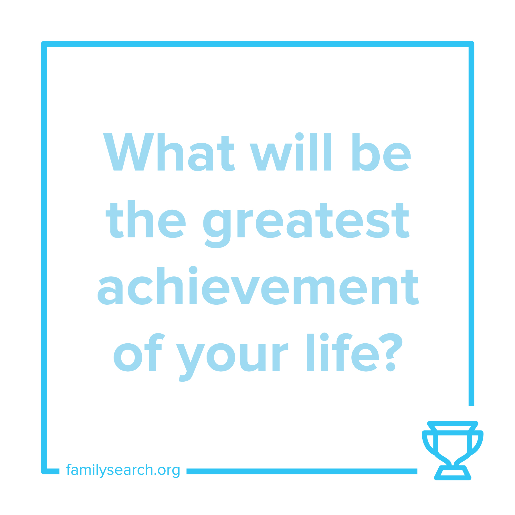 What will be the greatest achievement of your life?